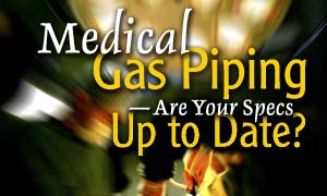 Medical Gas Piping Are Your Specs Up To Date